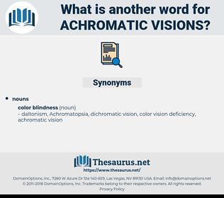 achromatic visions, synonym achromatic visions, another word for achromatic visions, words like achromatic visions, thesaurus achromatic visions