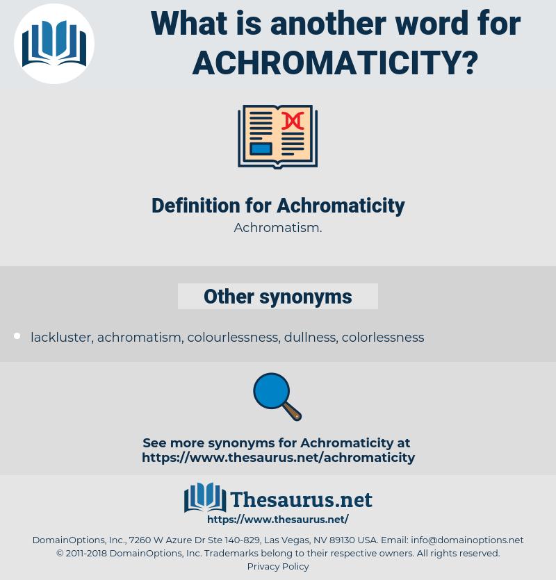 Achromaticity, synonym Achromaticity, another word for Achromaticity, words like Achromaticity, thesaurus Achromaticity