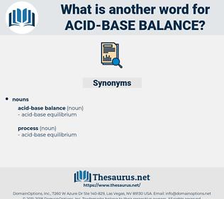 acid-base balance, synonym acid-base balance, another word for acid-base balance, words like acid-base balance, thesaurus acid-base balance