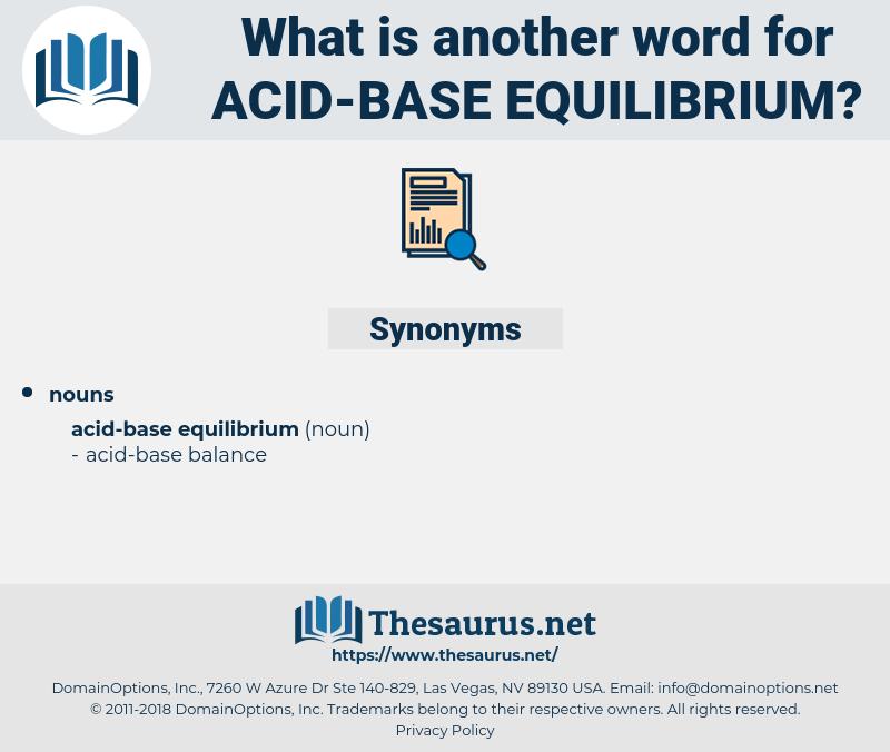 acid-base equilibrium, synonym acid-base equilibrium, another word for acid-base equilibrium, words like acid-base equilibrium, thesaurus acid-base equilibrium