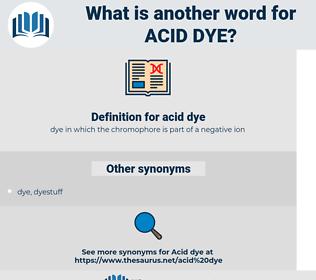 acid dye, synonym acid dye, another word for acid dye, words like acid dye, thesaurus acid dye