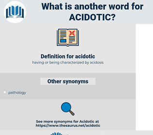 acidotic, synonym acidotic, another word for acidotic, words like acidotic, thesaurus acidotic