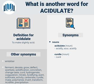 acidulate, synonym acidulate, another word for acidulate, words like acidulate, thesaurus acidulate
