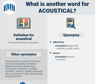 acoustical, synonym acoustical, another word for acoustical, words like acoustical, thesaurus acoustical