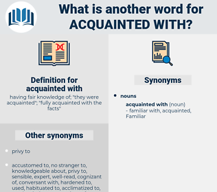 acquainted with, synonym acquainted with, another word for acquainted with, words like acquainted with, thesaurus acquainted with