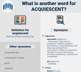 acquiescent, synonym acquiescent, another word for acquiescent, words like acquiescent, thesaurus acquiescent