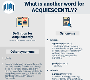 Acquiescently, synonym Acquiescently, another word for Acquiescently, words like Acquiescently, thesaurus Acquiescently