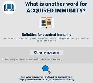 acquired immunity, synonym acquired immunity, another word for acquired immunity, words like acquired immunity, thesaurus acquired immunity