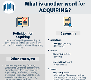 acquiring, synonym acquiring, another word for acquiring, words like acquiring, thesaurus acquiring
