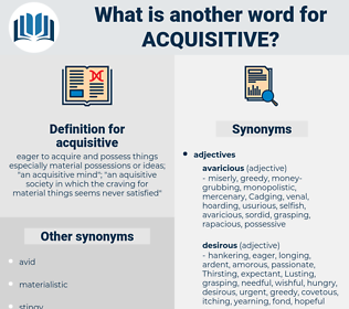 acquisitive, synonym acquisitive, another word for acquisitive, words like acquisitive, thesaurus acquisitive