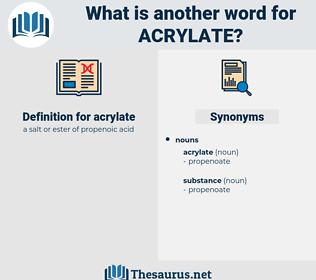 acrylate, synonym acrylate, another word for acrylate, words like acrylate, thesaurus acrylate