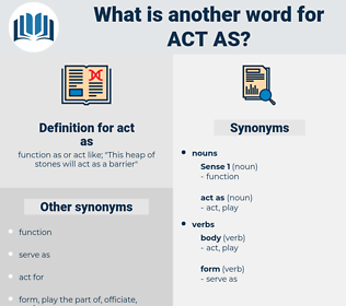 act as, synonym act as, another word for act as, words like act as, thesaurus act as
