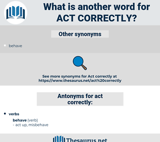 act correctly, synonym act correctly, another word for act correctly, words like act correctly, thesaurus act correctly