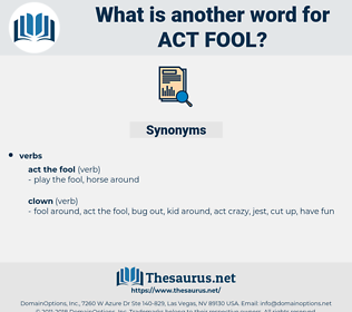 act fool, synonym act fool, another word for act fool, words like act fool, thesaurus act fool