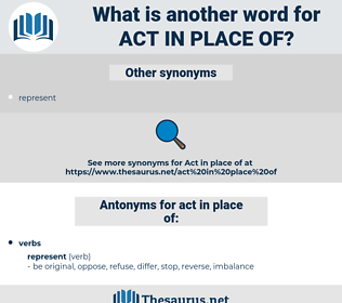 act in place of, synonym act in place of, another word for act in place of, words like act in place of, thesaurus act in place of