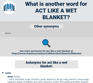 act like a wet blanket, synonym act like a wet blanket, another word for act like a wet blanket, words like act like a wet blanket, thesaurus act like a wet blanket