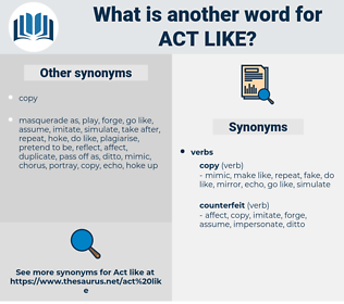 act like, synonym act like, another word for act like, words like act like, thesaurus act like