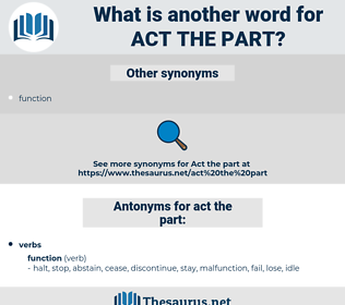 act the part, synonym act the part, another word for act the part, words like act the part, thesaurus act the part