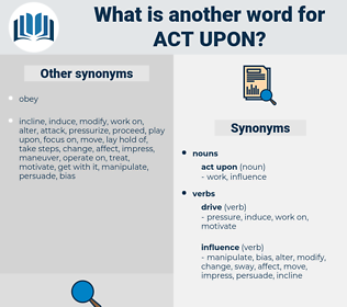 act upon, synonym act upon, another word for act upon, words like act upon, thesaurus act upon