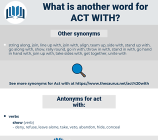 act with, synonym act with, another word for act with, words like act with, thesaurus act with