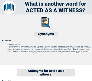 acted as a witness, synonym acted as a witness, another word for acted as a witness, words like acted as a witness, thesaurus acted as a witness