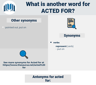 acted for, synonym acted for, another word for acted for, words like acted for, thesaurus acted for