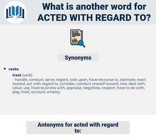 acted with regard to, synonym acted with regard to, another word for acted with regard to, words like acted with regard to, thesaurus acted with regard to