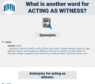 acting as witness, synonym acting as witness, another word for acting as witness, words like acting as witness, thesaurus acting as witness
