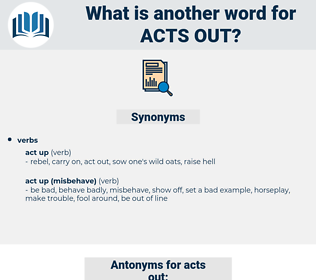 acts out, synonym acts out, another word for acts out, words like acts out, thesaurus acts out