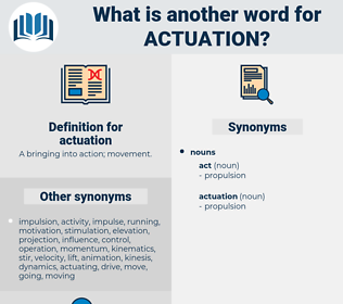 actuation, synonym actuation, another word for actuation, words like actuation, thesaurus actuation