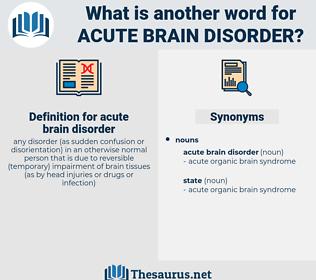acute brain disorder, synonym acute brain disorder, another word for acute brain disorder, words like acute brain disorder, thesaurus acute brain disorder