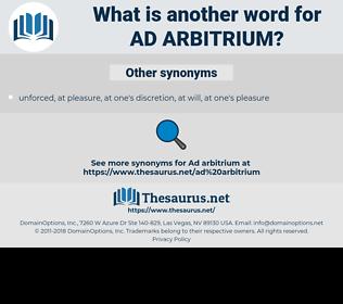 ad arbitrium, synonym ad arbitrium, another word for ad arbitrium, words like ad arbitrium, thesaurus ad arbitrium