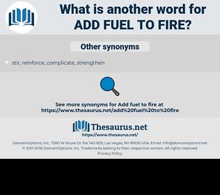 add fuel to fire, synonym add fuel to fire, another word for add fuel to fire, words like add fuel to fire, thesaurus add fuel to fire