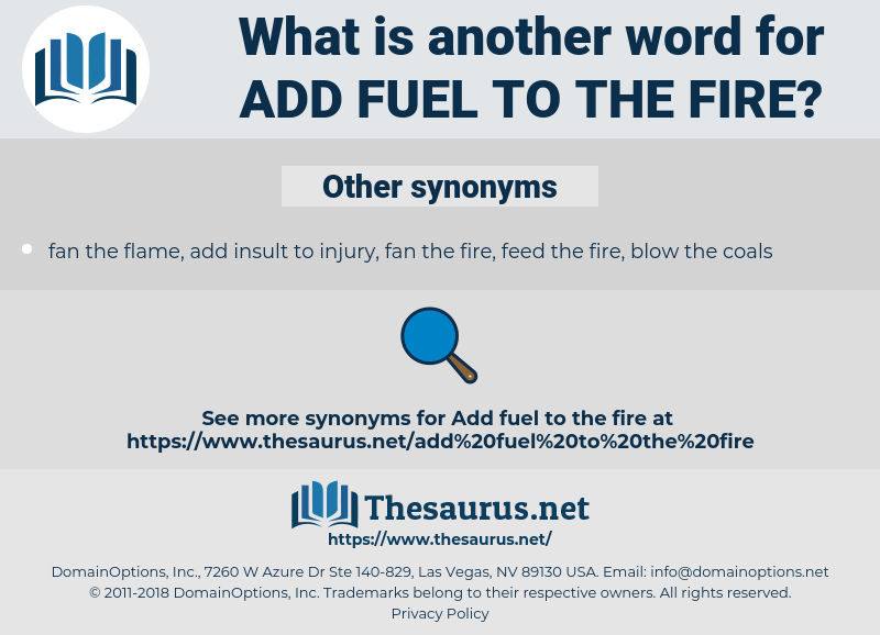 add fuel to the fire, synonym add fuel to the fire, another word for add fuel to the fire, words like add fuel to the fire, thesaurus add fuel to the fire