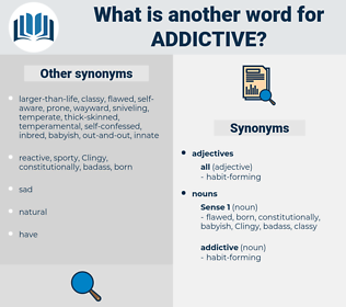 addictive, synonym addictive, another word for addictive, words like addictive, thesaurus addictive