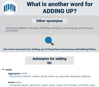 adding up, synonym adding up, another word for adding up, words like adding up, thesaurus adding up