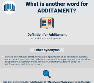 Additament, synonym Additament, another word for Additament, words like Additament, thesaurus Additament