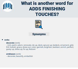 adds finishing touches, synonym adds finishing touches, another word for adds finishing touches, words like adds finishing touches, thesaurus adds finishing touches