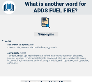 adds fuel fire, synonym adds fuel fire, another word for adds fuel fire, words like adds fuel fire, thesaurus adds fuel fire