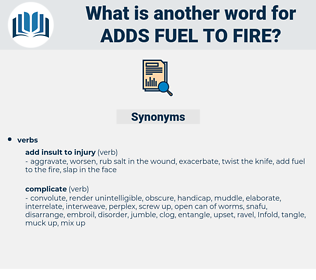 adds fuel to fire, synonym adds fuel to fire, another word for adds fuel to fire, words like adds fuel to fire, thesaurus adds fuel to fire