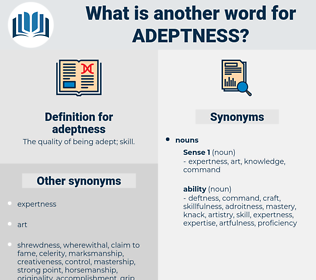 adeptness, synonym adeptness, another word for adeptness, words like adeptness, thesaurus adeptness
