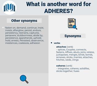 adheres, synonym adheres, another word for adheres, words like adheres, thesaurus adheres