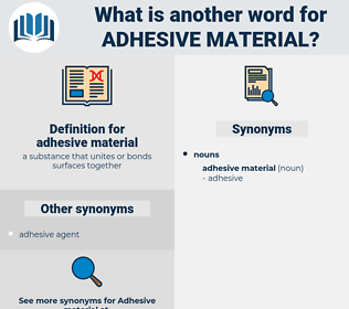 adhesive material, synonym adhesive material, another word for adhesive material, words like adhesive material, thesaurus adhesive material