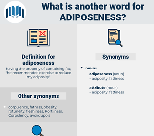 adiposeness, synonym adiposeness, another word for adiposeness, words like adiposeness, thesaurus adiposeness