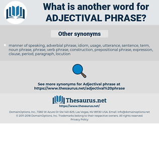 adjectival phrase, synonym adjectival phrase, another word for adjectival phrase, words like adjectival phrase, thesaurus adjectival phrase