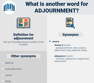 adjournment, synonym adjournment, another word for adjournment, words like adjournment, thesaurus adjournment