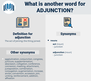 adjunction, synonym adjunction, another word for adjunction, words like adjunction, thesaurus adjunction