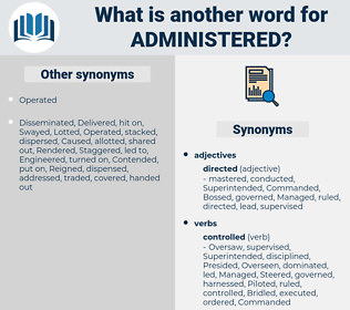 Administered, synonym Administered, another word for Administered, words like Administered, thesaurus Administered