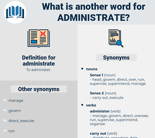 administrate, synonym administrate, another word for administrate, words like administrate, thesaurus administrate