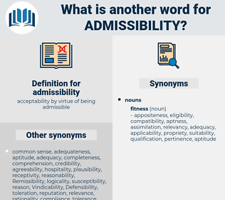 admissibility, synonym admissibility, another word for admissibility, words like admissibility, thesaurus admissibility